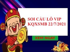 Soi cầu lô VIP KQXSMB 22/7/2021 thứ 5
